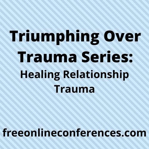 Triumphing Over Trauma series; Healing Relationship Trauma